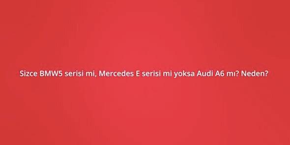 İstediğinizi Alabilecek Olsaydınız BMW mi Mercedes mi Audi mi Derdiniz?